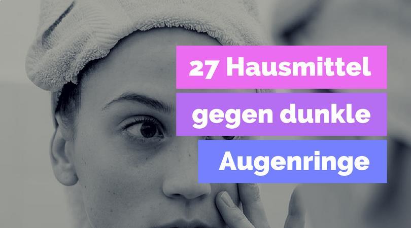 27 Hausmittel, um dunkle Augenringe dauerhaft zu entfernen